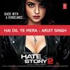 Hai Dil Ye Mera - Arjit Singh - Hate Story 2 - (2014)