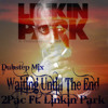 Waiting Untill The End 2Pac With Linkin Park Hook Dubstep Mix