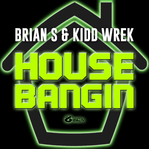Brian S & Kidd Wrek - House Bangin