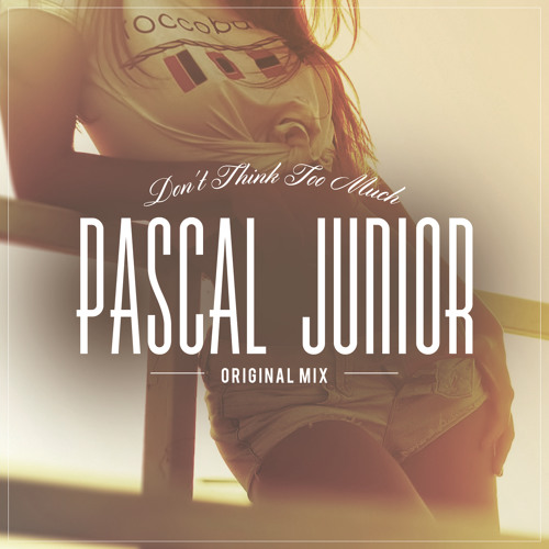 Pascal Junior - Don't Think Too Much (Original Mix)