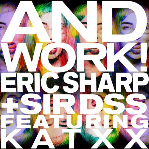 AND WORK! Eric Sharp + Sir DSS ft. katXX (ANGGER DIMAS REMIX)