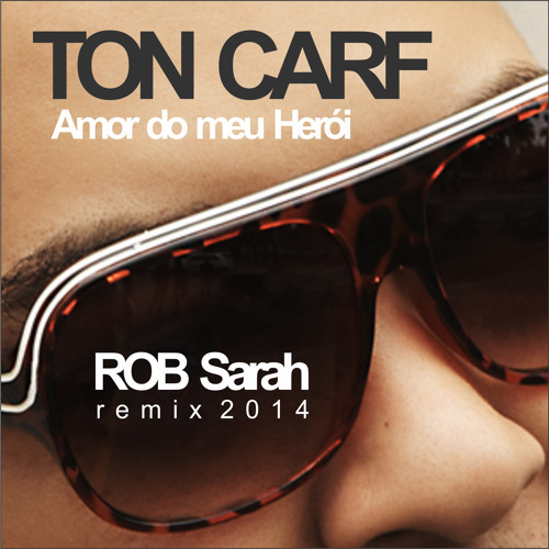 Ton Carf - Meu Herói (ROB Sarah Remix 2014) DOWNLOAD FREE