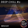 Deep House Space:Deep chill 2 (Ben Kay)