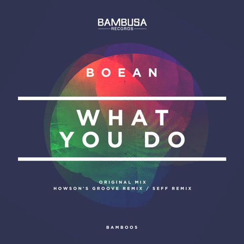 Boean - What You Do (Howson's Groove Remix) [Bambusa Records]