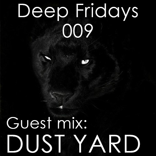 Deep Fridays 009 // Guest Mix By Dust Yard
