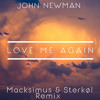 John Newman - Love Me Again (Macksimus & Sterkøl Remix) [FREE DOWNLOAD]