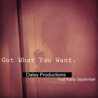 Daley Productions Feat Kathy September - Got What You Want