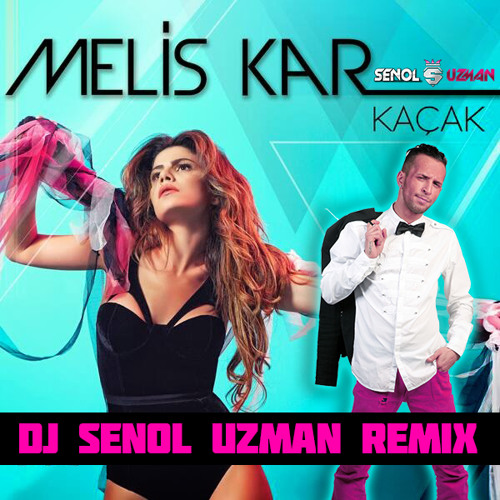 Melis Kar - Kacak ( DJ SENOL UZMAN REMIX )