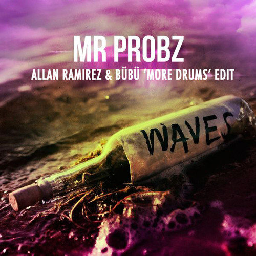 Mr. Probz– Waves (Allan Ramirez & Bübü 'More Drums' Edit)