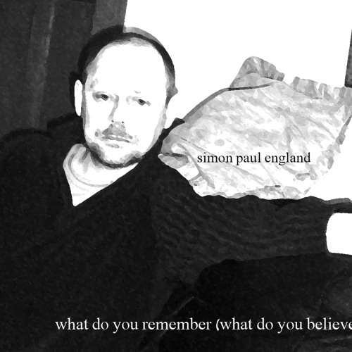 simon paul england - what do you remember (what do you believe...?)