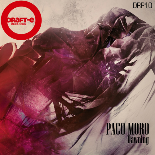 Paco Moro-Dawning(Original Mix) Draft-e Records now available (beatport)