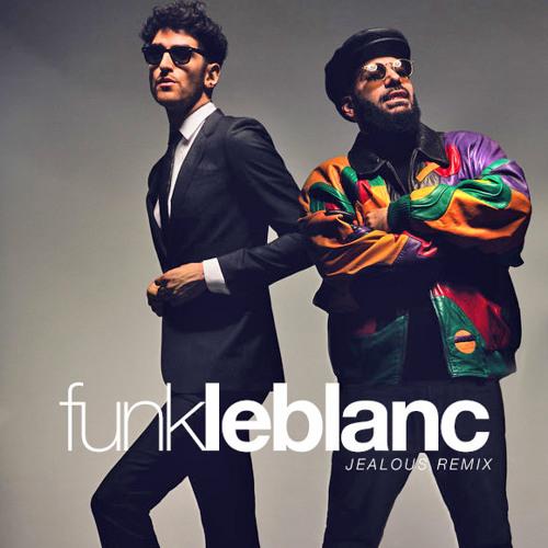 Chromeo - Jealous (Funk LeBlanc Remix)