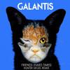 Galantis - Friends (Hard Times) (Hunter Siegel Remix) [Free Download]