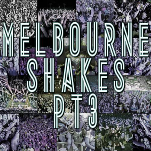 Melbourne Shakes Pt.3