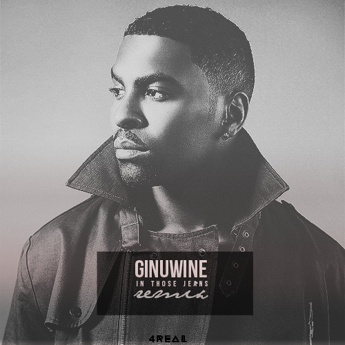 Ginuwine - In Those Jeans (4REAL REMIX)