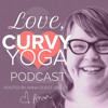 Love, Curvy Yoga - Episode 6 - An Interview with Hiro Boga