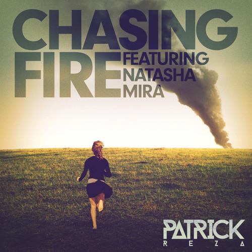 PatrickReza - Chasing Fire (Feat. Natasha Mira)