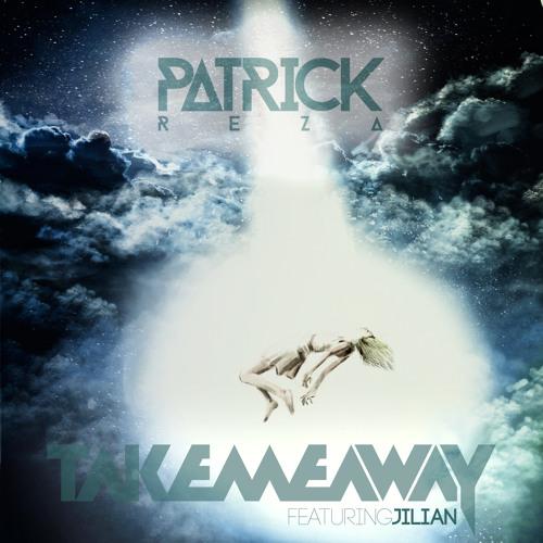 PatrickReza - Take Me Away (Featuring Jilian)