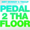 Dirt Monkey & Tincup - Pedal 2 Tha Floor