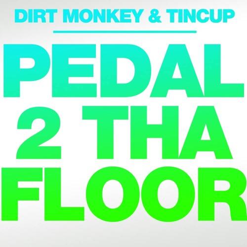 Dirt Monkey & Tincup - Pedal 2 Tha Floor