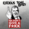 Exodus & Tom Enzy - We Don't Give A F*KK(Original Mix)***FREE DOWNLOAD***