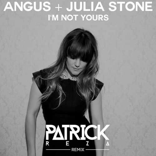 Angus + Julia Stone - I'm Not Yours (PatrickReza Dubstep Remix)
