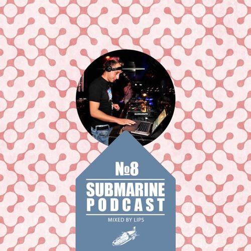 Submarine Podcast #008 mixed by Lips