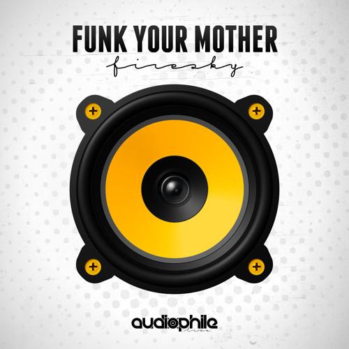 Funk Your Mother - Firesky (Original Mix)[FREE DOWNLOAD]