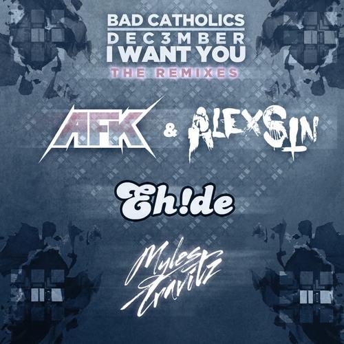 Bad Catholics & Dec3mber - I Want You (EH!DE Remix) [EDM.com Exclusive]