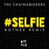 The Chainsmokers - #SELFIE (Botnek Remix) (Drop Edit)