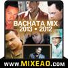 Bachata Mix 2013 - 2012 ::: Romeo Santos - Prince Royce - Hector Acosta - Frank Reyes - Joe Veras