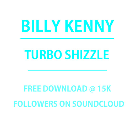 Billy Kenny - Turbo Shizzle **FREE DOWNLOAD**