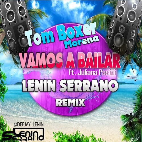 Tom Boxer & Morena Ft. Juliana Pasini  - Vamos A Bailar (Lenin Serrano Remix)