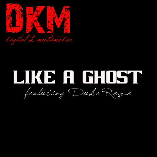 Like A Ghost (featuring Duke Roze on vocals)
