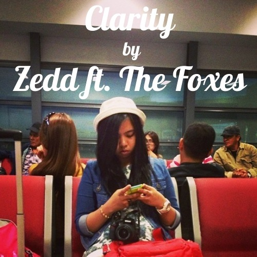 Clarity - Zedd Ft. Foxes (cover)