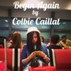 Begin Again - Colbie Caillat (cover)