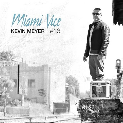 "KEVIN MEYER DJ MIX - ""MIAMI VICE VOL16"" JUNE 2014 FREE DOWNLOAD"