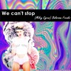 We can´t stop (Miley Cyrus) - Balaraan Freaks