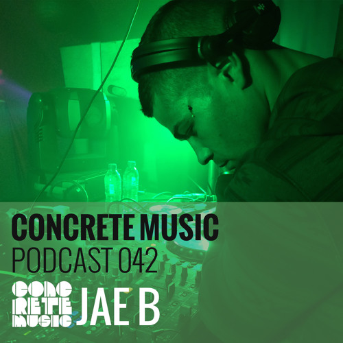 Concrete Music Podcast - 042 - Jae B