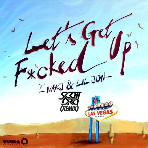 MAKJ feat. Lil Jon - Let's Get F*cked Up (Scott Dro Remix)