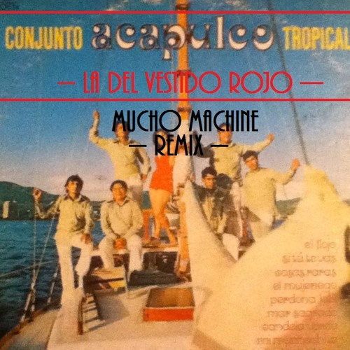 Acapulco Tropical La Del Vestido Rojomuchomachine Remix By