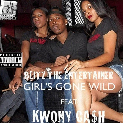 GIRLS GONE WILD - BLITZ THE ENTERTAINER (prod by Blitz The Ent (dirty)