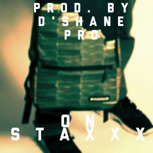 On Staxxx Prod. D'Shane Pro