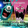 Spree - vs - Squiggles - Killer Kandi Kids from Outer Space