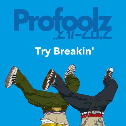 Profoolz - Try Breakin'