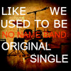 Like We Used To Be - No Name Band