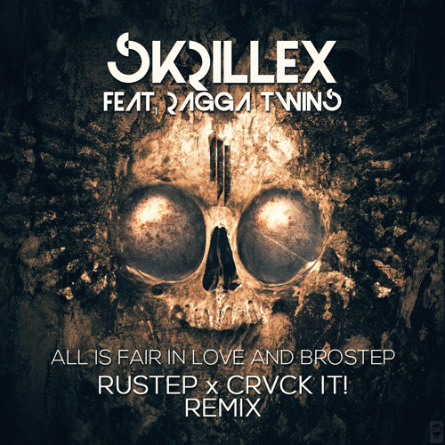Skrillex feat. Ragga Twins - All Is Fair In Love And Brostep (RUSTEP x CRVCK IT! Remix)