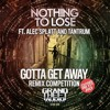 Nothing To Lose Ft. Alec Splatt & Tantrum - Gotta Get Away (The Plastic Army Remix)