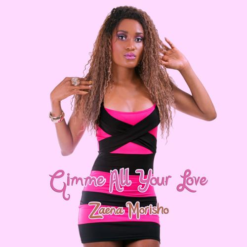 Zaena Morisho / Gimme All Your Love