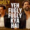 Fugly Fugly Kya Hai -